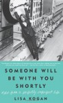 Someone Will Be with You Shortly: Notes from a Perfectly Imperfect Life - Lisa Kogan