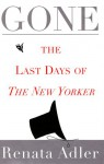 Gone: The Last Days of the New Yorker - Renata Adler