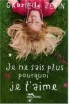 Je ne sais plus pourquoi je t'aime (Broché) - Valérie Le Plouhinec, Gabrielle Zevin