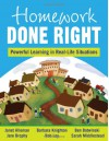 Homework Done Right: Powerful Learning in Real-Life Situations - Janet Elaine Alleman, Jere Brophy, Barbara Knighton, Rob Ley, Ben Botwinski, Sarah Middlestead