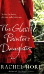 The Glass Painter's Daughter. Rachel Hore - Rachel Hore