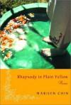 Rhapsody in Plain Yellow: Poems - Marilyn Chin