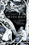 Witches: A Tale of Sorcery, Scandal and Seduction - Tracy Borman