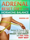 Adrenal Reset Diet for Hormone Balance: Recipes for Cycling Carbs and Proteins to Lose Weight, Gain Energy and Feel Your Very Best (Weight Loss Guide) - Marisa Lee