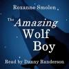 The Amazing Wolf Boy - Roxanne Smolen, Danny Randerson, Inc. moonRox