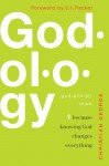 Godology: Because Knowing God Changes Everything - Christian George, J.I. Packer