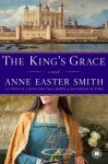 The King's Grace: A Novel - Anne Easter Smith