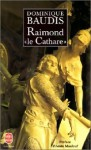 Raimond le cathare : Mémoires apocryphes - Dominique Baudis, Amin Maalouf