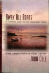 Away All Boats: A Personal Guide for the Small-Boat Owner - John N. Cole