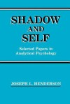 Shadow and Self: Selected Papers in Analytical Psychology - Joseph L. Henderson