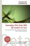 Someday This Pain Will Be Useful to You - Lambert M. Surhone, Mariam T. Tennoe, Susan F. Henssonow