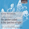 The Golden Casket and the Spectres of Light (Chronicles of Valonia, Book 2) - Katie Paterson, Karen Savage