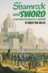 Shamrock And Sword: The Saint Patrick's Battalion In The U.S. Mexican War - Robert Ryal Miller