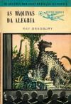 As Máquinas da Alegria - Ray Bradbury, Mário Braga, Maria Isabel Morna Braga