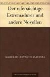 Der eifersüchtige Estremadurer und andere Novellen (German Edition) - Miguel de Cervantes Saavedra