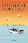 Nur Meer und Himmel: Die Geschichte meines Großvaters - Michael Morpurgo, Gemma O'Callaghan, Uwe-Michael Gutzschhahn