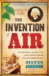 The Invention of Air: An experiment, a journey, a new country and the amazing force of scientific discovery - Stephen T. Johnson