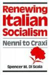 Renewing Italian Socialism: Nenni to Craxi - Spencer M. Di Scala