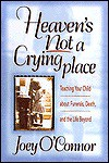 Heaven's Not a Crying Place: Teaching Your Child about Funerals, Death, and the Life Beyond - Joey O'Connor