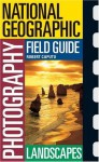 National Geographic Photography Field Guide: Landscapes (National Geographic Photography Field Guides) - Robert Caputo, Peter K. Burian, National Geographic Society