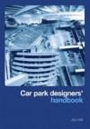 Car Park Designers' Handbook - J.D. Hill