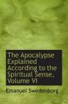 The Apocalypse Explained According to the Spiritual Sense, Volume VI - Emanuel Swedenborg