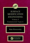Surface Modification Engineering Fundamental Aspects: Fundamental Aspects v. 1 - Ram Kossowsky