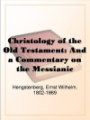 Christology of the Old Testament: And a Commentary on the Messianic Predictions, Vol. 1 - Ernst Wilhelm Hengstenberg