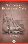Two Years Before the Mast - Richard Dana