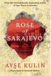 Rose of Sarajevo - Ayse Kulin, Kenneth Dakan