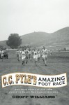 C.C. Pyle's Amazing Foot Race: The True Story of the 1928 Coast-to-Coast Run Across America - Geoff Williams