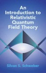 An Introduction to Relativistic Quantum Field Theory - Silvan S. Schweber