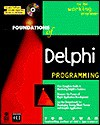 Foundations of Delphi Development for Windows 95 with CD-ROM - Tom Swan