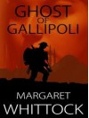 Ghost of Gallipoli - Margaret Whittock