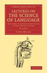 Lectures on the Science of Language: Volume 2: Delivered at the Royal Institution of Great Britain in 1863 - Max Müller