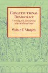 Constitutional Democracy: Creating And Maintaining A Just Political Order - Walter F. Murphy