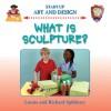 What Is Sculpture? - Louise Spilsbury, Richard Spilsbury