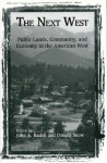 The Next West: Public Lands, Community, and Economy in the American West - Thomas Michael Power, John A. Baden, Rocky Barker, Robert H. Nelson, Mark Sagoff, Sam Western, Steve Bodio, Karl Hess, James McMahon, Tom Wolf