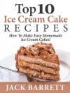 Top 10 Ice Cream Cake Recipes: How To Make Easy Homemade Ice Cream Cakes - Jack Barrett