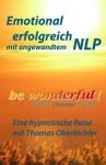 Be Wonderful! Emotional Erfolgreich Mit Angewandtem Nlp: Eine Reise Mit Tom Oberbichler - Thomas Oberbichler