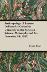 Anthropology (a Lecture Delivered at Columbia University in the Series on Science, Philosophy and Art, December 18, 1907) - Franz Boas