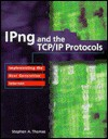 IPNG and the TCP/IP Protocols: Implementing the Next Generation Internet - Stephen A. Thomas