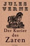 Jules Verne - Michael Strogoff - Der Kurier des Zaren - Vollständig überarbeitete und illustrierte Ausgabe in 2 Bänden - Jürgen Schulze, Jules Verne, Jules Férat