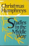 Studies in the Middle Way - Christmas Humphreys, Christmas Hunphreys