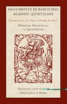 Arguments in Rhetoric Against Quintilian: Translation and Text of Peter Ramus's Rhetoricae Distinctiones in Quintilianum - Peter Ramus, James J. Murphy, Carole Newlands