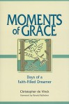 Moments of Grace: Days of a Faith-Filled Dreamer - Christopher de Vinck