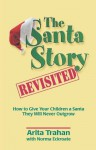 The Santa Story Revisited: How to Give Your Children a Santa They Will Never Outgrow - Arita Trahan, Norma Eckroate