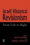 Israeli Historical Revisionism: From Left to Right - Derek J. Penslar, Anita Shapira