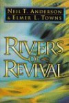Rivers of Revival: How God is Moving & Pouring Himself Out on His People Today - Neil T. Anderson
