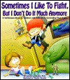Sometimes I Like to Fight But I Don't Do It Much Anymore: A Self-Esteem Book for Children with Difficulty in Controlling Their Anger - Lawrence E. Shapiro, Timothy Parrotte